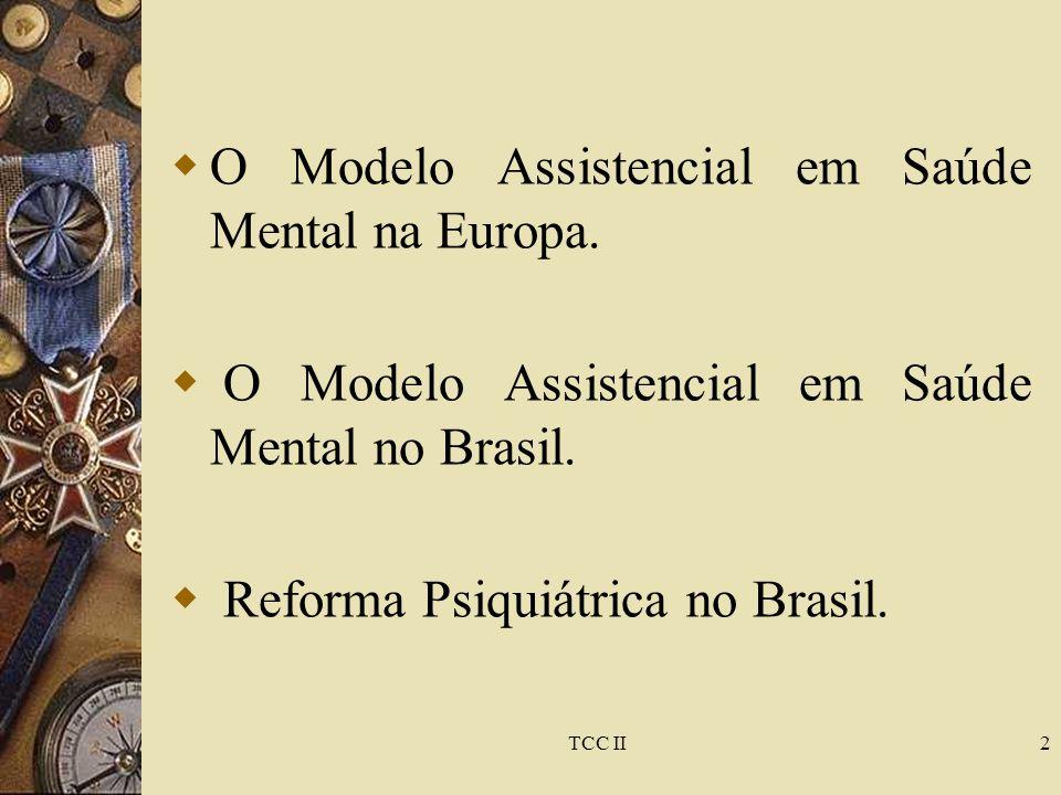 TCC II2  O Modelo Assistencial em Saúde Mental na Europa.  O Modelo Assistencial em Saúde Mental no Brasil.  Reforma Psiquiátrica no Brasil.