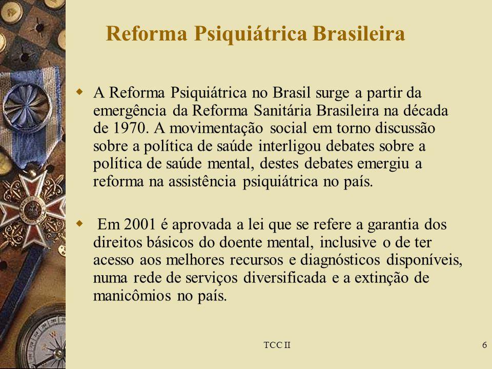 6 Reforma Psiquiátrica Brasileira  A Reforma Psiquiátrica no Brasil surge a partir da emergência da Reforma Sanitária Brasileira na década de 1970.