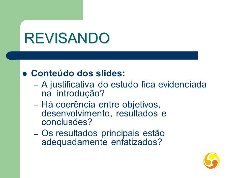 REVISANDO Conteúdo dos slides: – A justificativa do estudo fica evidenciada na introdução? – Há coerência entre objetivos, desenvolvimento, resultados