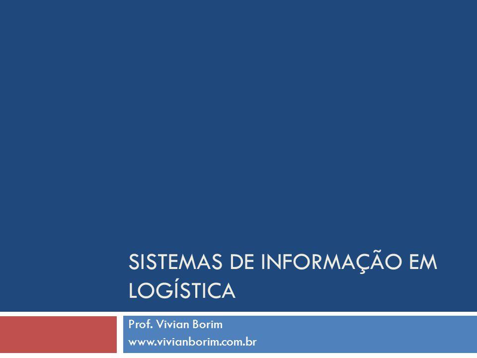 SISTEMAS DE INFORMAÇÃO EM LOGÍSTICA Prof. Vivian Borim www.vivianborim.com.br