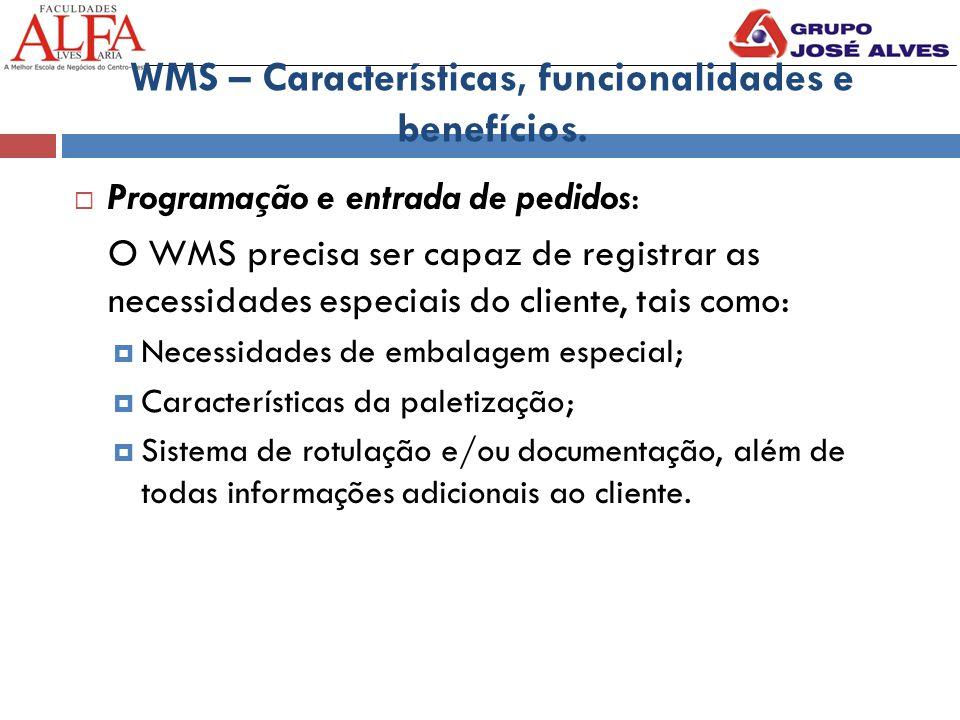 WMS – Características, funcionalidades e benefícios.  Programação e entrada de pedidos: O WMS precisa ser capaz de registrar as necessidades especiai