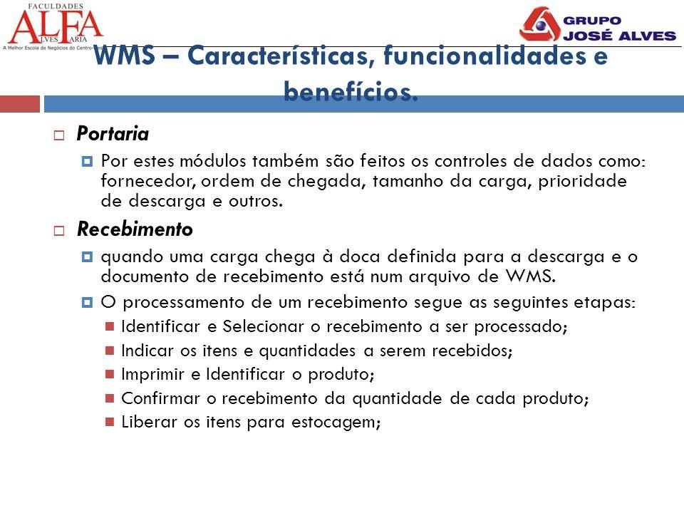 WMS – Características, funcionalidades e benefícios.  Portaria  Por estes módulos também são feitos os controles de dados como: fornecedor, ordem de