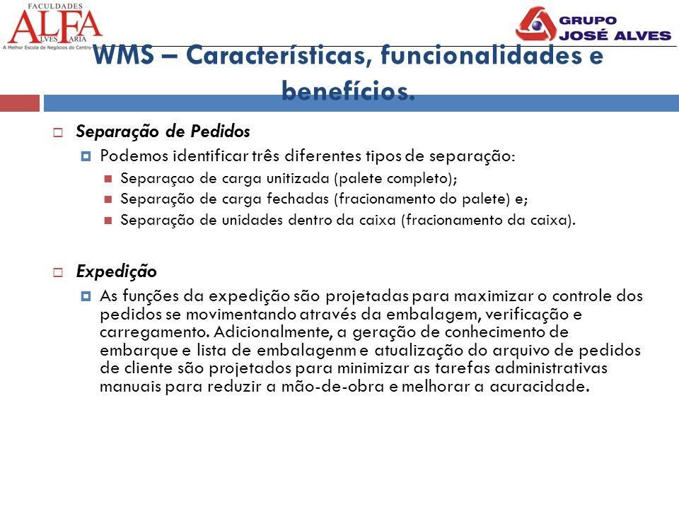 WMS – Características, funcionalidades e benefícios.  Separação de Pedidos  Podemos identificar três diferentes tipos de separação: Separaçao de car