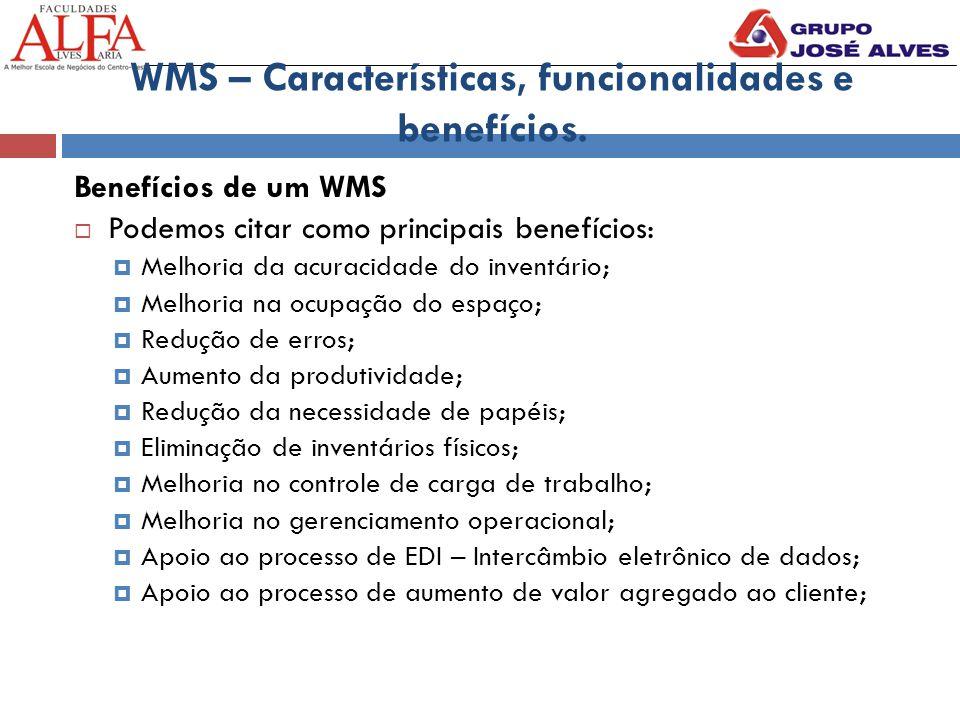 WMS – Características, funcionalidades e benefícios. Benefícios de um WMS  Podemos citar como principais benefícios:  Melhoria da acuracidade do inv