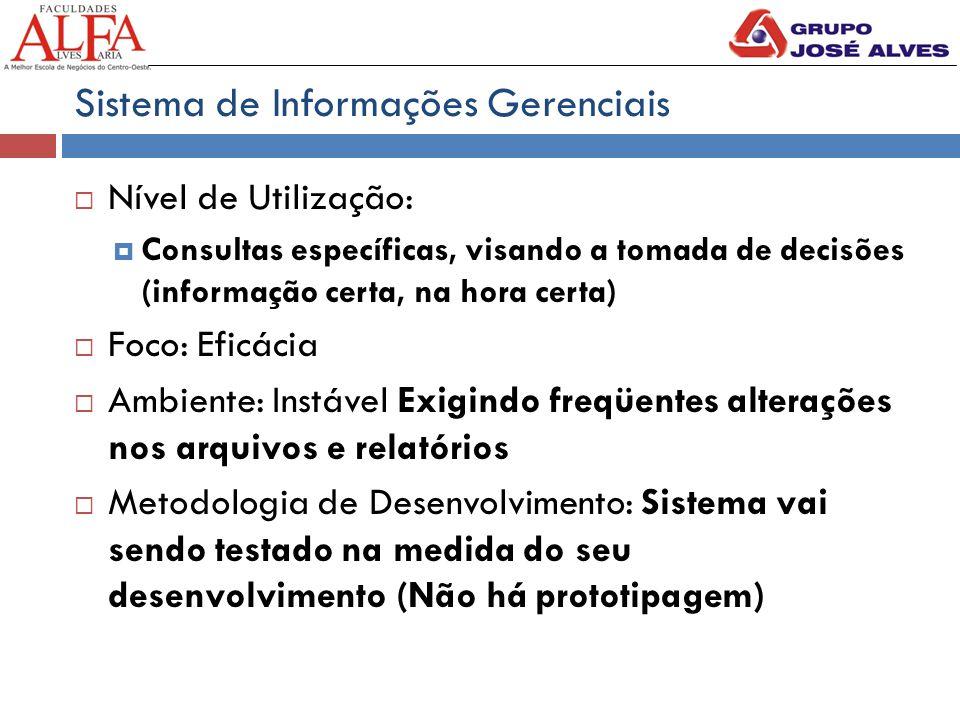 Sistema de Informações Gerenciais  Nível de Utilização:  Consultas específicas, visando a tomada de decisões (informação certa, na hora certa)  Foc