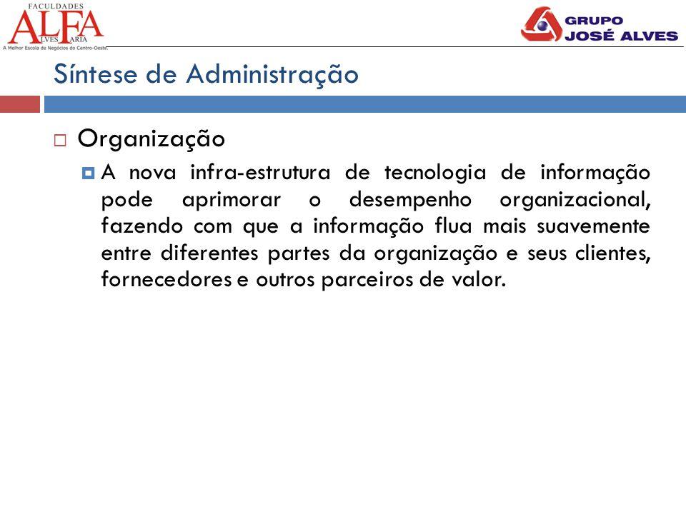 Síntese de Administração  Organização  A nova infra-estrutura de tecnologia de informação pode aprimorar o desempenho organizacional, fazendo com qu