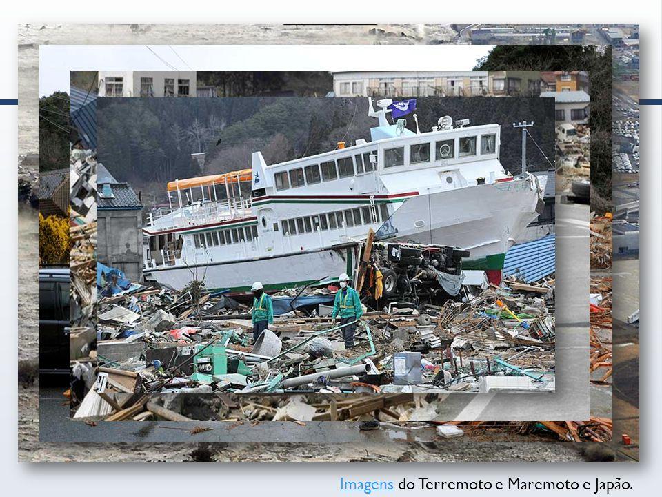 ImagensImagens do Terremoto e Maremoto e Japão.