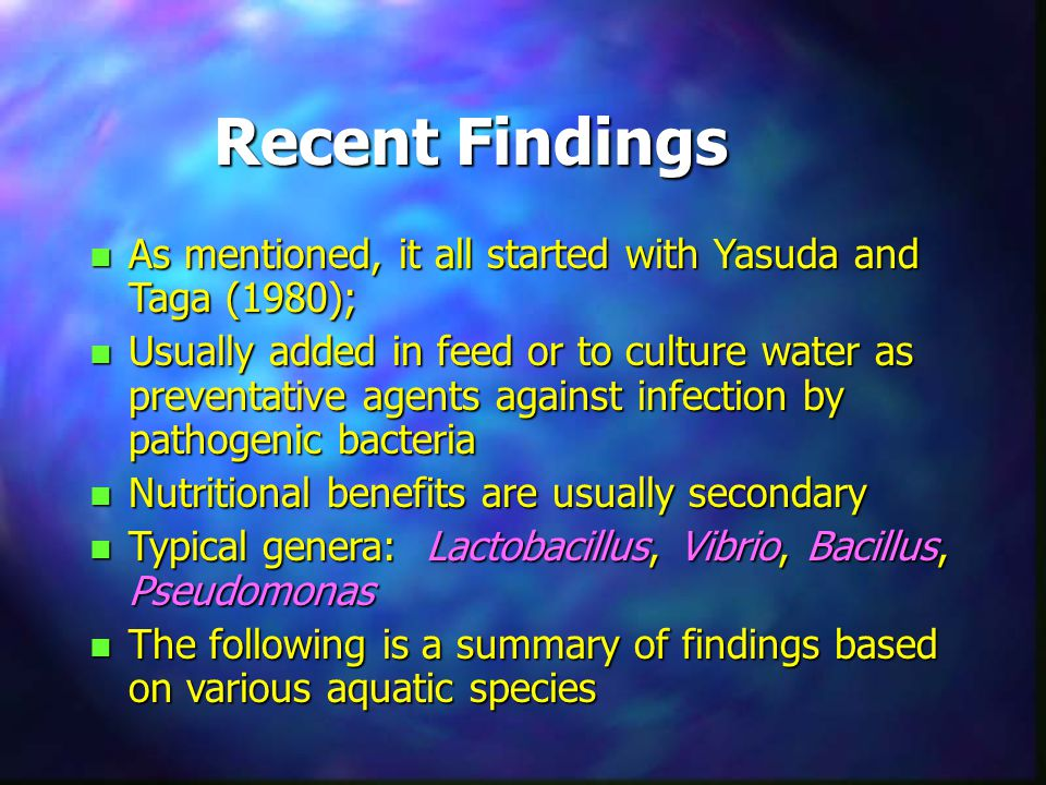 Recent Findings n As mentioned, it all started with Yasuda and Taga (1980); n Usually added in feed or to culture water as preventative agents against