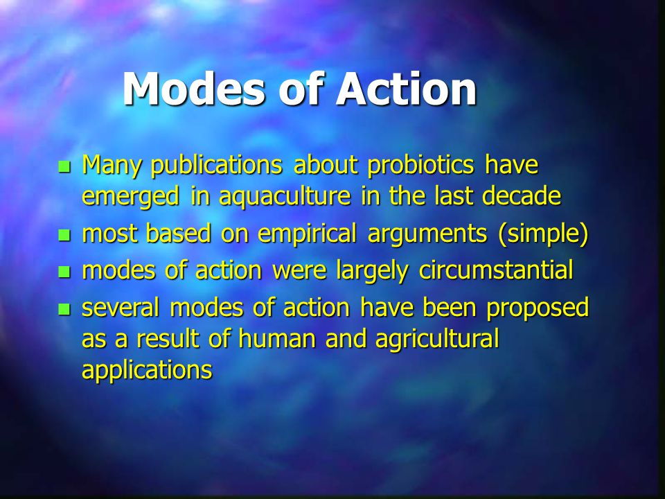 Modes of Action n Many publications about probiotics have emerged in aquaculture in the last decade n most based on empirical arguments (simple) n mod