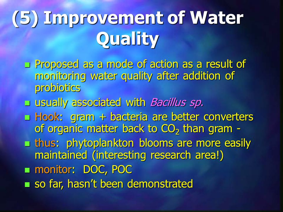 (5) Improvement of Water Quality n Proposed as a mode of action as a result of monitoring water quality after addition of probiotics n usually associa