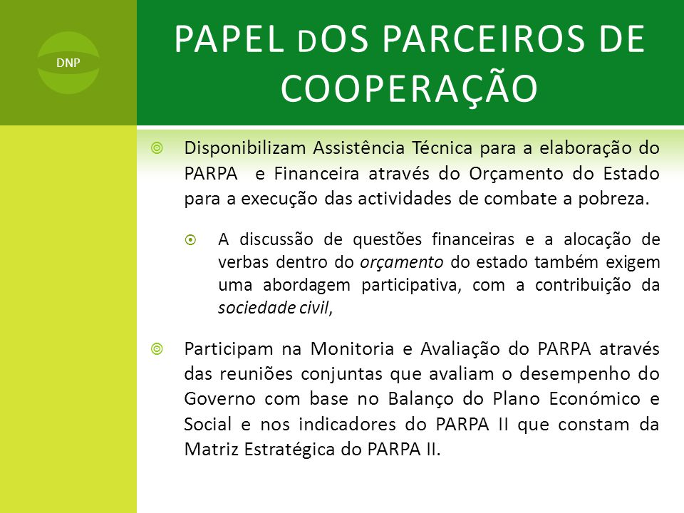  Disponibilizam Assistência Técnica para a elaboração do PARPA e Financeira através do Orçamento do Estado para a execução das actividades de combate a pobreza.