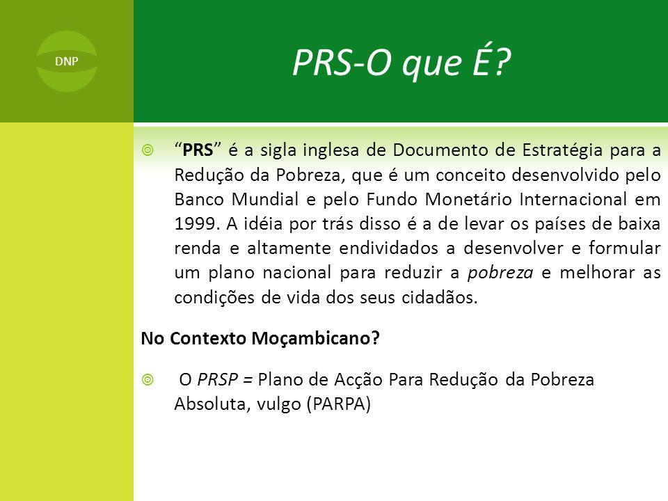  PRS é a sigla inglesa de Documento de Estratégia para a Redução da Pobreza, que é um conceito desenvolvido pelo Banco Mundial e pelo Fundo Monetário Internacional em 1999.