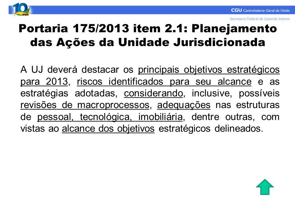 Portaria 175/2013 item 2.1: Planejamento das Ações da Unidade Jurisdicionada A UJ deverá destacar os principais objetivos estratégicos para 2013, risc