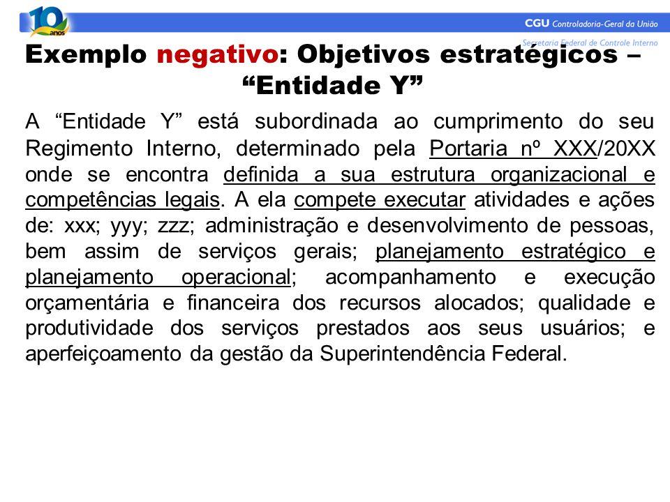 """Exemplo negativo: Objetivos estratégicos – """"Entidade Y"""" A """"Entidade Y"""" está subordinada ao cumprimento do seu Regimento Interno, determinado pela Port"""