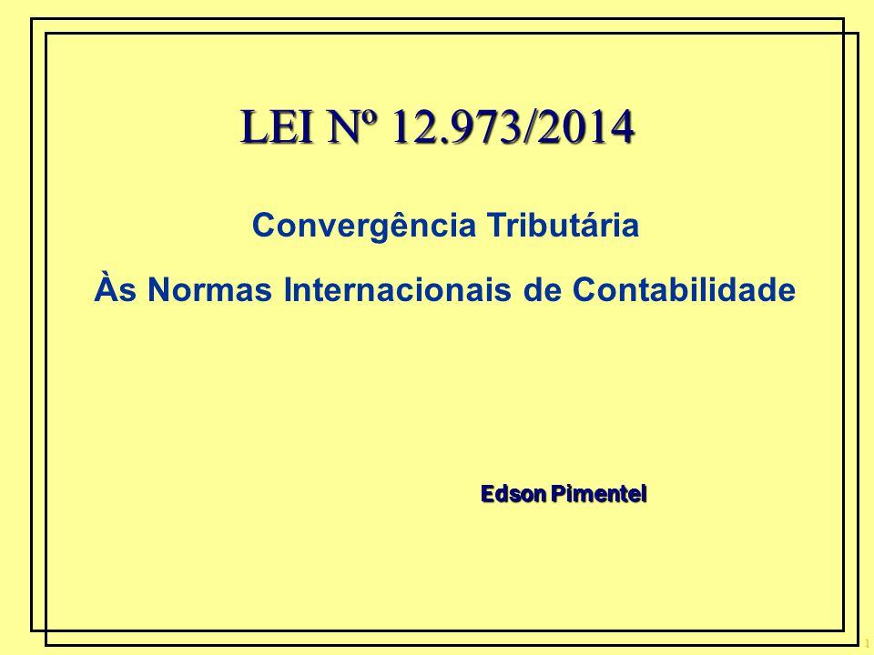 1 LEI Nº 12.973/2014 Edson Pimentel Convergência Tributária Às Normas Internacionais de Contabilidade