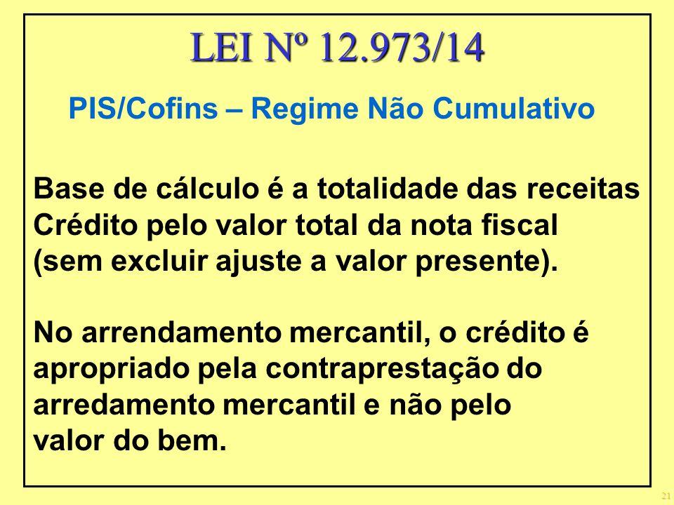 21 PIS/Cofins – Regime Não Cumulativo Base de cálculo é a totalidade das receitas Crédito pelo valor total da nota fiscal (sem excluir ajuste a valor