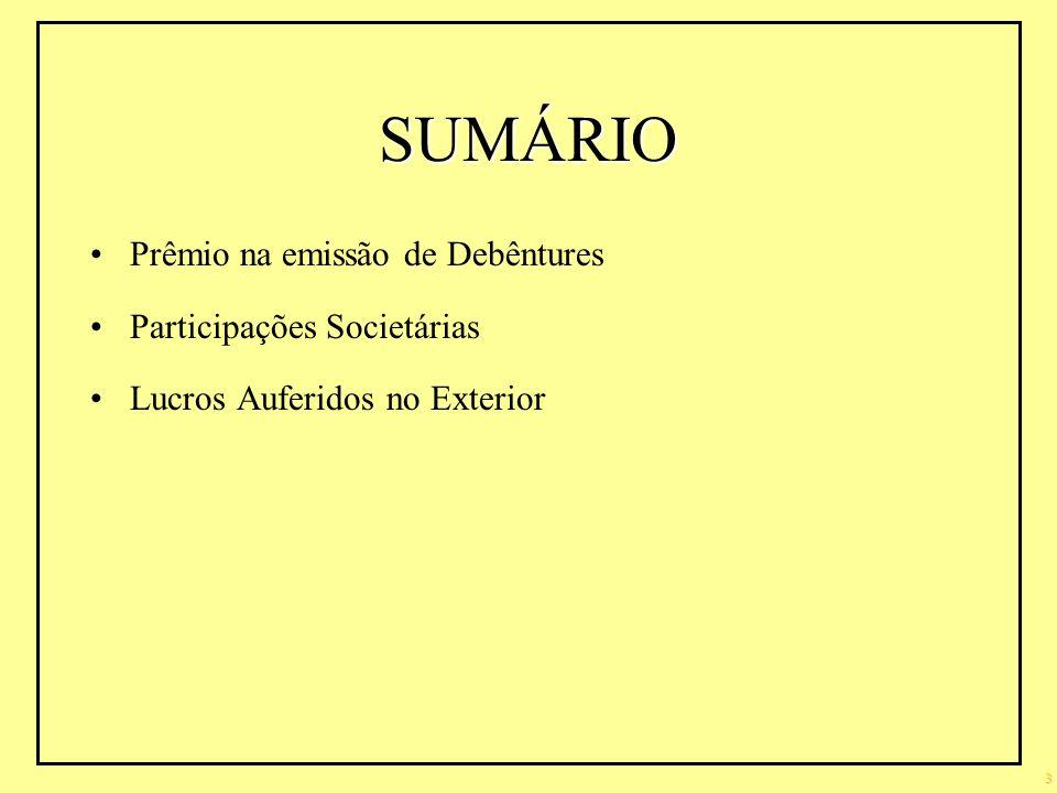 SUMÁRIO Prêmio na emissão de Debêntures Participações Societárias Lucros Auferidos no Exterior 3