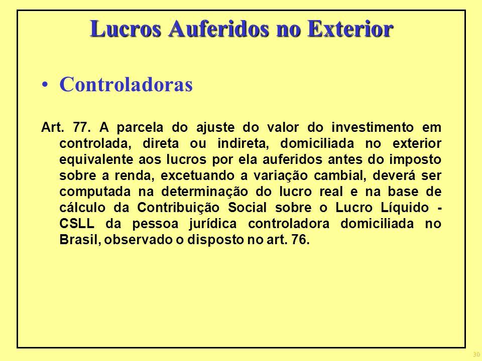 Lucros Auferidos no Exterior Controladoras Art. 77. A parcela do ajuste do valor do investimento em controlada, direta ou indireta, domiciliada no ext