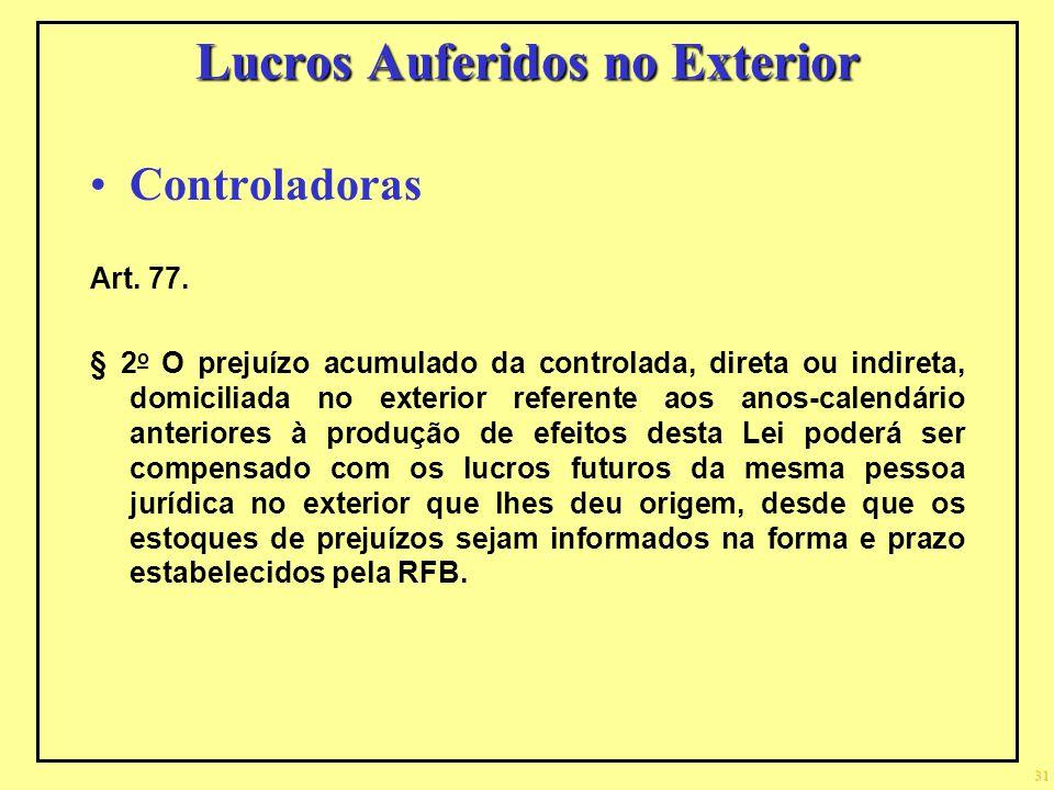 Lucros Auferidos no Exterior Controladoras Art. 77. § 2 o O prejuízo acumulado da controlada, direta ou indireta, domiciliada no exterior referente ao