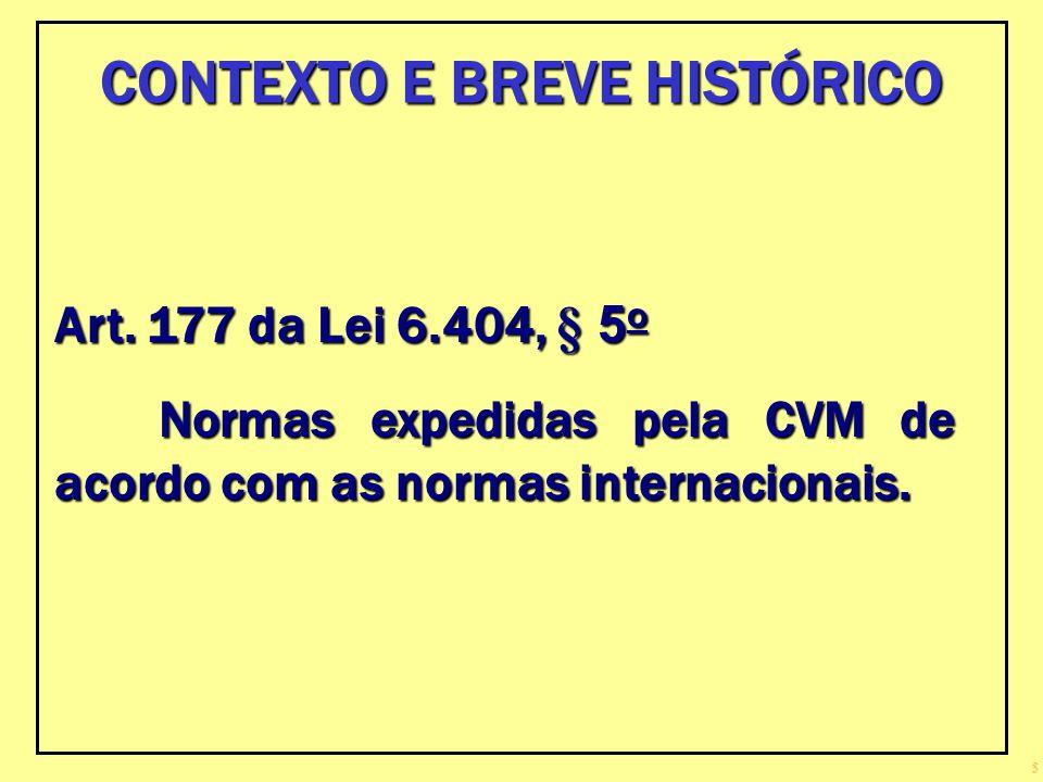5 Art. 177 da Lei 6.404, § 5 o Normas expedidas pela CVM de acordo com as normas internacionais. CONTEXTO E BREVE HISTÓRICO