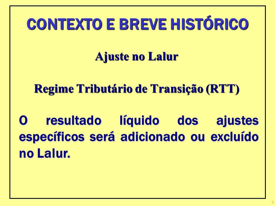 9 Ajuste no Lalur Regime Tributário de Transição (RTT) O resultado líquido dos ajustes específicos será adicionado ou excluído no Lalur. CONTEXTO E BR