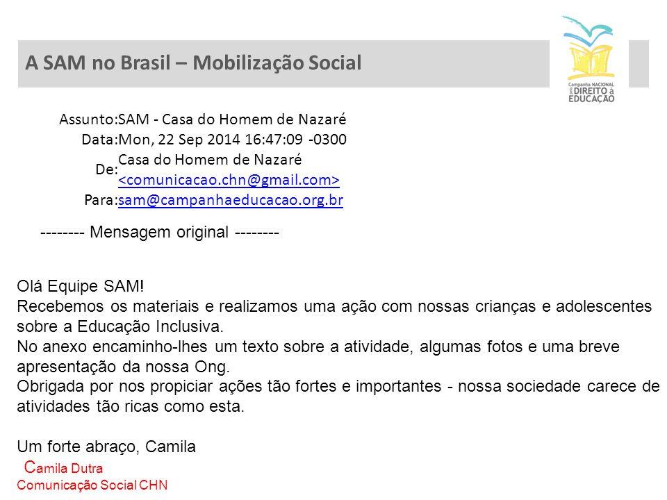 A SAM no Brasil – Mobilização Social Assunto:SAM - Casa do Homem de Nazaré Data:Mon, 22 Sep 2014 16:47:09 -0300 De: Casa do Homem de Nazaré Para:sam@campanhaeducacao.org.br -------- Mensagem original -------- Olá Equipe SAM.