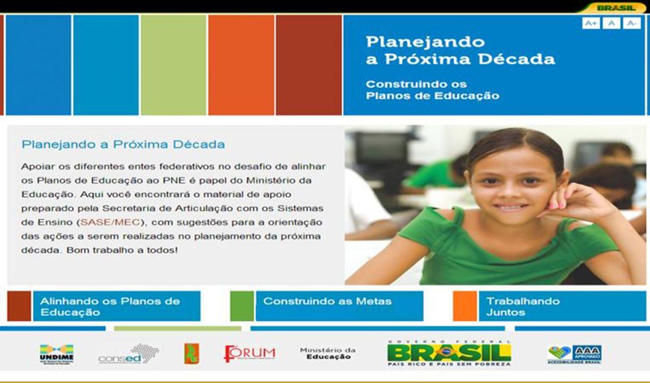 PLANEJANDO A PRÓXIMA DÉCADA ALINHANDO OS PLANOS DE EDUCAÇÃO XXIV FÓRUM ESTADUAL UNDIME/SP MARÇO 2014