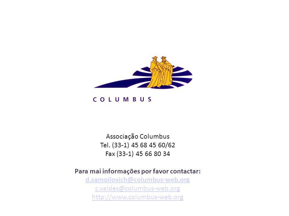 Associação Columbus Tel. (33-1) 45 68 45 60/62 Fax (33-1) 45 66 80 34 Para mai informações por favor contactar: d.samoilovich@columbus-web.org c.valde