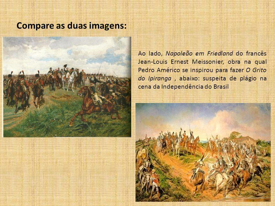 Compare as duas imagens: Ao lado, Napoleão em Friedland do francês Jean-Louis Ernest Meissonier, obra na qual Pedro Américo se inspirou para fazer O G