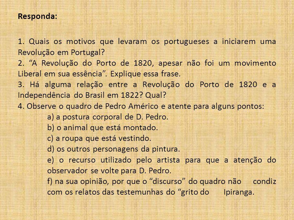 """Responda: 1. Quais os motivos que levaram os portugueses a iniciarem uma Revolução em Portugal? 2. """"A Revolução do Porto de 1820, apesar não foi um mo"""