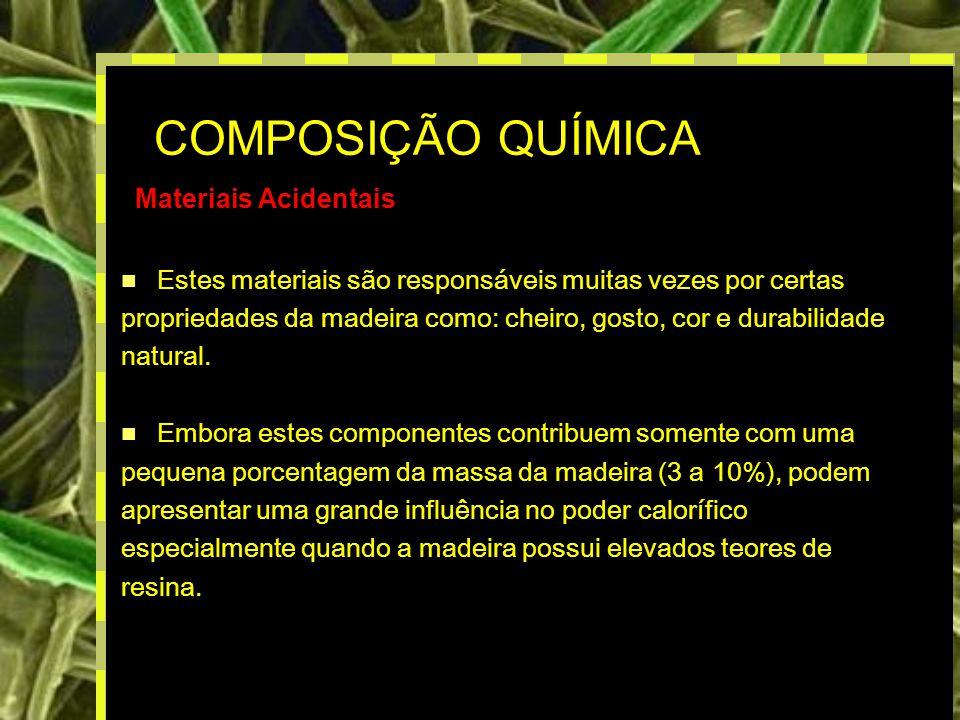 13 COMPOSIÇÃO QUÍMICA Materiais Acidentais Estes materiais são responsáveis muitas vezes por certas propriedades da madeira como: cheiro, gosto, cor e durabilidade natural.