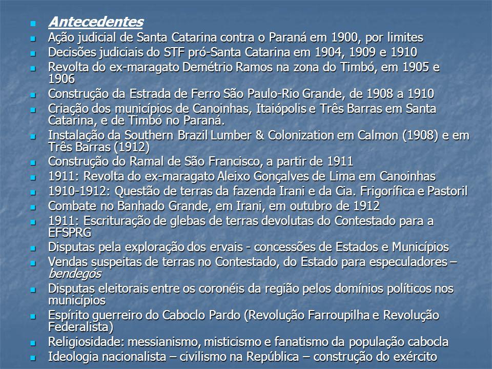 Antecedentes Ação judicial de Santa Catarina contra o Paraná em 1900, por limites Ação judicial de Santa Catarina contra o Paraná em 1900, por limites Decisões judiciais do STF pró-Santa Catarina em 1904, 1909 e 1910 Decisões judiciais do STF pró-Santa Catarina em 1904, 1909 e 1910 Revolta do ex-maragato Demétrio Ramos na zona do Timbó, em 1905 e 1906 Revolta do ex-maragato Demétrio Ramos na zona do Timbó, em 1905 e 1906 Construção da Estrada de Ferro São Paulo-Rio Grande, de 1908 a 1910 Construção da Estrada de Ferro São Paulo-Rio Grande, de 1908 a 1910 Criação dos municípios de Canoinhas, Itaiópolis e Três Barras em Santa Catarina, e de Timbó no Paraná.