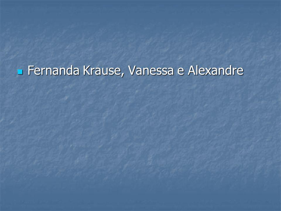 Fernanda Krause, Vanessa e Alexandre Fernanda Krause, Vanessa e Alexandre