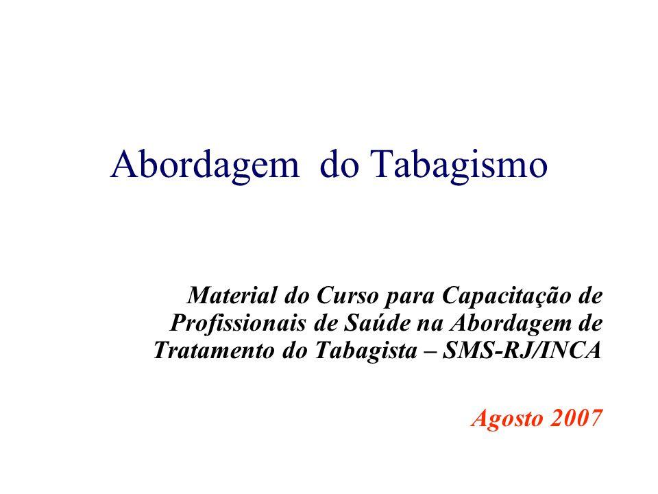 Abordagem do Tabagismo Material do Curso para Capacitação de Profissionais de Saúde na Abordagem de Tratamento do Tabagista – SMS-RJ/INCA Agosto 2007