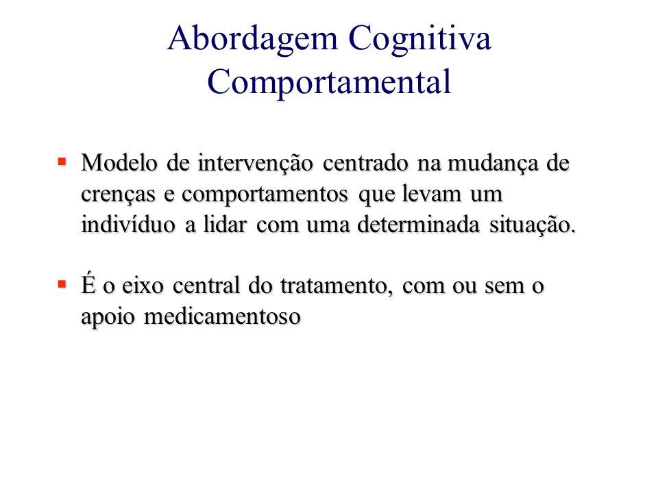 Abordagem Cognitiva Comportamental  Modelo de intervenção centrado na mudança de crenças e comportamentos que levam um indivíduo a lidar com uma determinada situação.