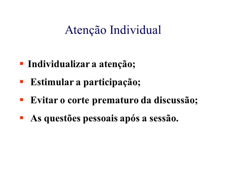 Atenção Individual  Individualizar a atenção;  Estimular a participação;  Evitar o corte prematuro da discussão;  As questões pessoais após a sessão.