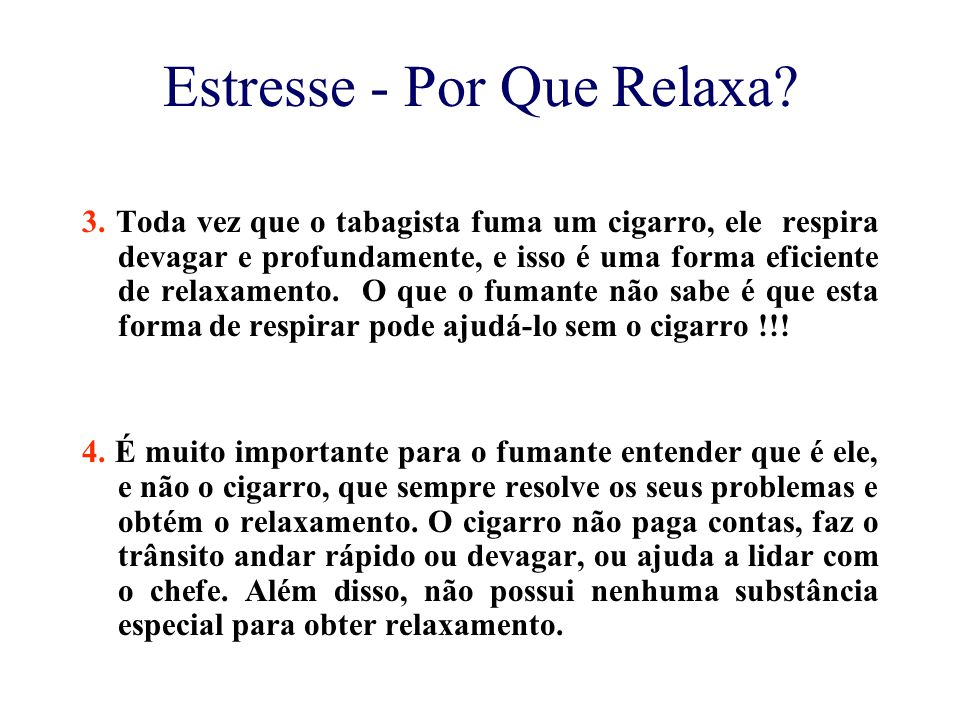 Estresse - Por Que Relaxa? 3. Toda vez que o tabagista fuma um cigarro, ele respira devagar e profundamente, e isso é uma forma eficiente de relaxamen