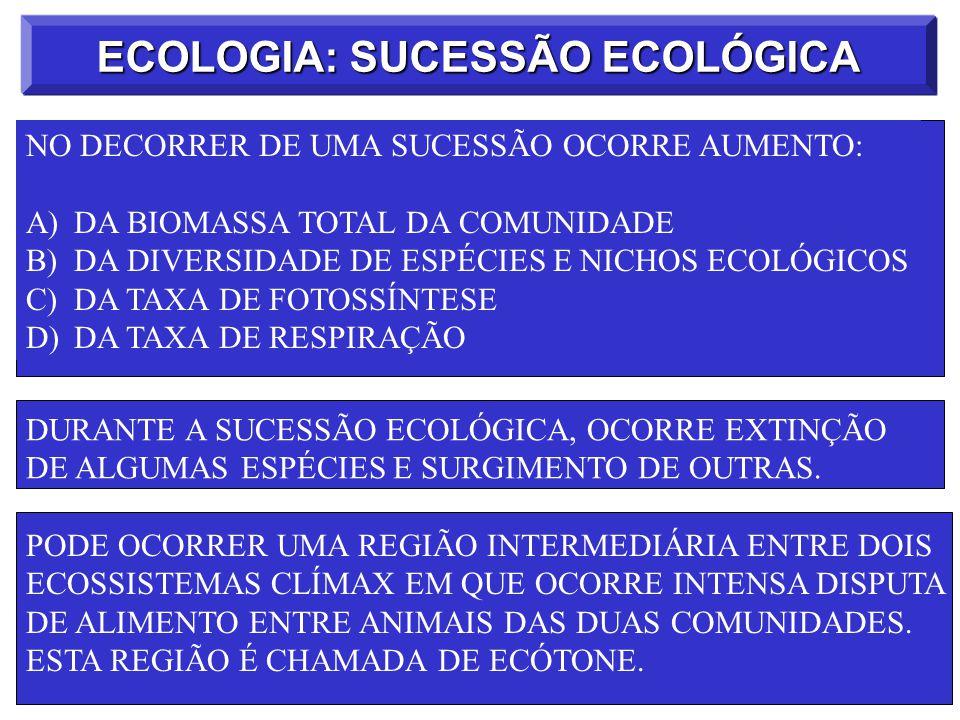 ECOLOGIA: SUCESSÃO ECOLÓGICA NO DECORRER DE UMA SUCESSÃO OCORRE AUMENTO: A)DA BIOMASSA TOTAL DA COMUNIDADE B)DA DIVERSIDADE DE ESPÉCIES E NICHOS ECOLÓ