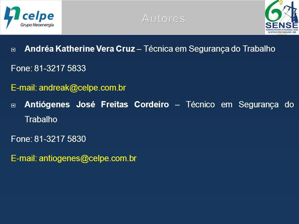  Andréa Katherine Vera Cruz – Técnica em Segurança do Trabalho Fone: 81-3217 5833 E-mail: andreak@celpe.com.br  Antiógenes José Freitas Cordeiro – Técnico em Segurança do Trabalho Fone: 81-3217 5830 E-mail: antiogenes@celpe.com.br