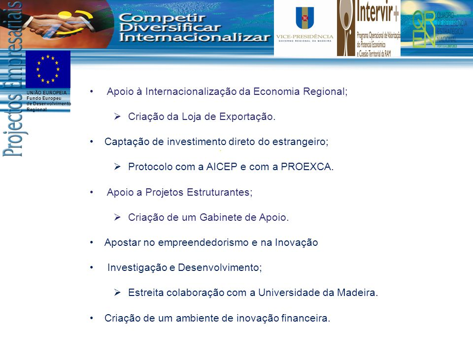 UNIÃO EUROPEIA Fundo Europeu de Desenvolvimento Regional Apoio à Internacionalização da Economia Regional;  Criação da Loja de Exportação.