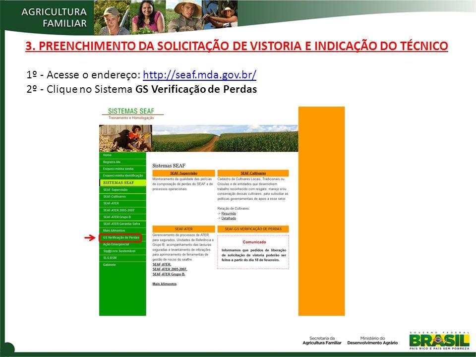 3. PREENCHIMENTO DA SOLICITAÇÃO DE VISTORIA E INDICAÇÃO DO TÉCNICO 1º - Acesse o endereço: http://seaf.mda.gov.br/http://seaf.mda.gov.br/ 2º - Clique