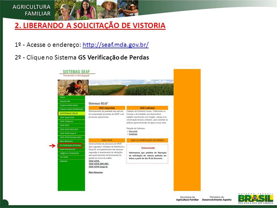 2. LIBERANDO A SOLICITAÇÃO DE VISTORIA 5 1º - Acesse o endereço: http://seaf.mda.gov.br/http://seaf.mda.gov.br/ 2º - Clique no Sistema GS Verificação