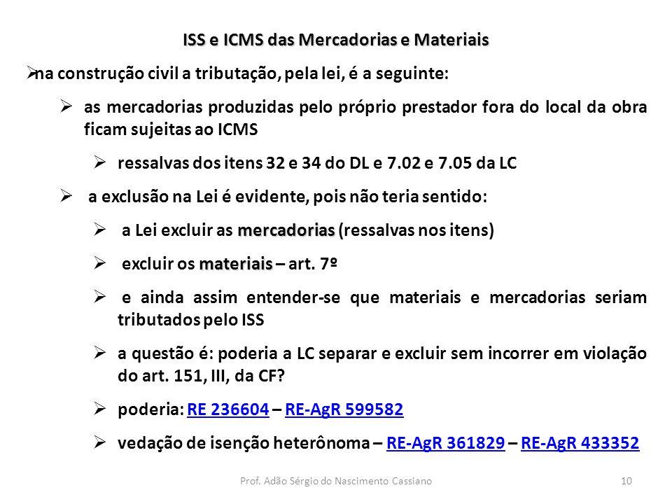 Prof. Adão Sérgio do Nascimento Cassiano10 ISS e ICMS das Mercadorias e Materiais  na construção civil a tributação, pela lei, é a seguinte:  as mer
