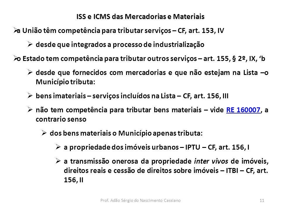 Prof. Adão Sérgio do Nascimento Cassiano11 ISS e ICMS das Mercadorias e Materiais  a União têm competência para tributar serviços – CF, art. 153, IV