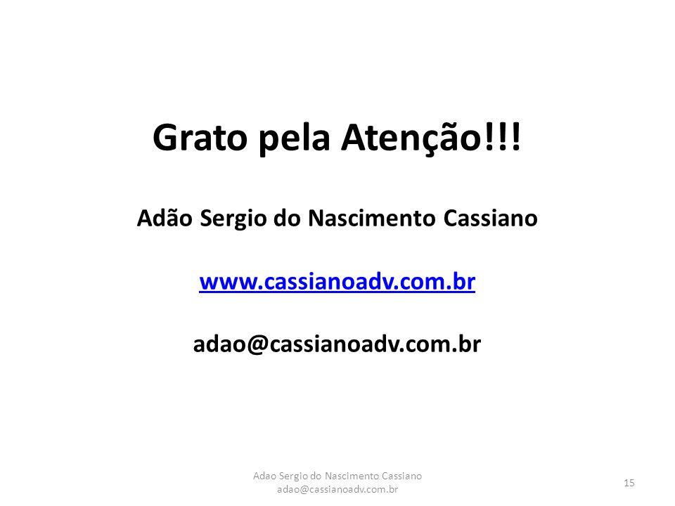 Adao Sergio do Nascimento Cassiano adao@cassianoadv.com.br 15 Grato pela Atenção!!.