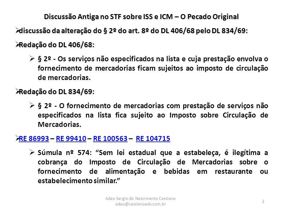 Adao Sergio do Nascimento Cassiano adao@cassianoadv.com.br 2 Discussão Antiga no STF sobre ISS e ICM – O Pecado Original  discussão da alteração do §