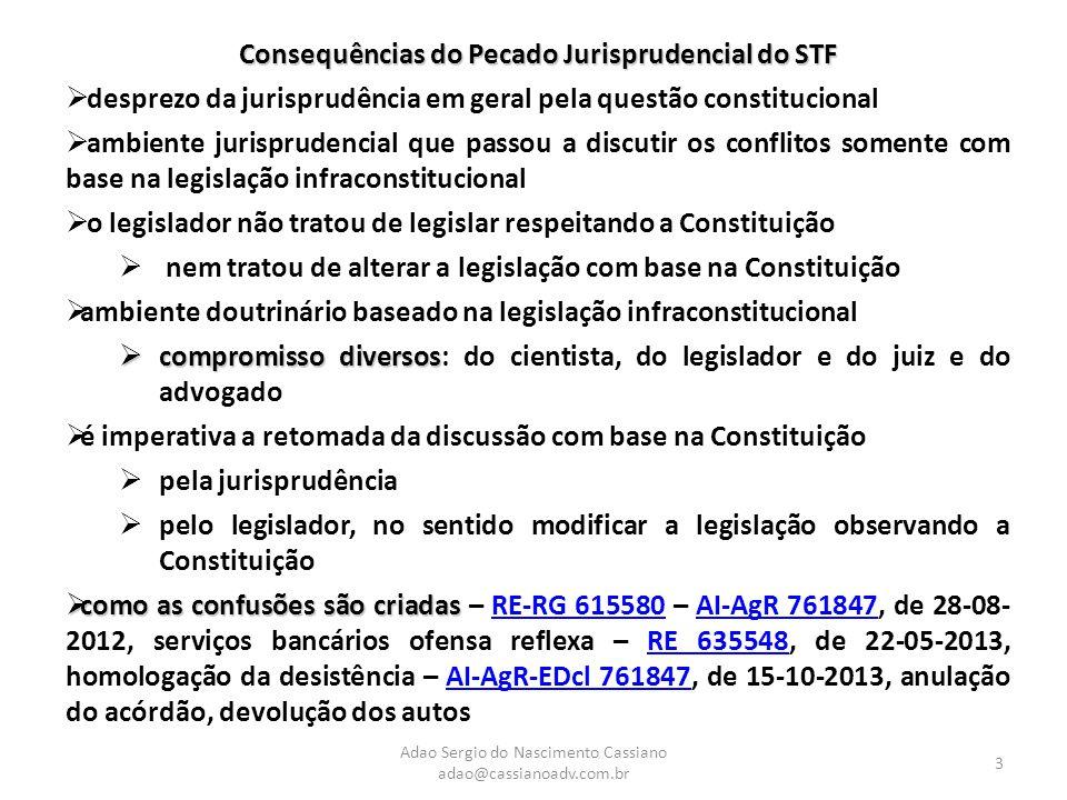 Adao Sergio do Nascimento Cassiano adao@cassianoadv.com.br 3 Consequências do Pecado Jurisprudencial do STF  desprezo da jurisprudência em geral pela