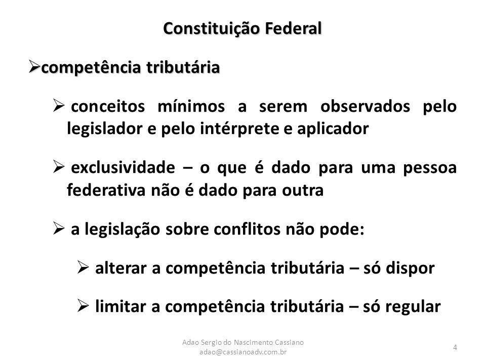 Adao Sergio do Nascimento Cassiano adao@cassianoadv.com.br 4 Constituição Federal  competência tributária  conceitos mínimos a serem observados pelo