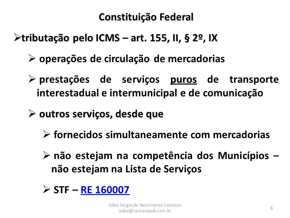 Adao Sergio do Nascimento Cassiano adao@cassianoadv.com.br 6 Constituição Federal  tributação pelo ICMS – art. 155, II, § 2º, IX  operações de circu