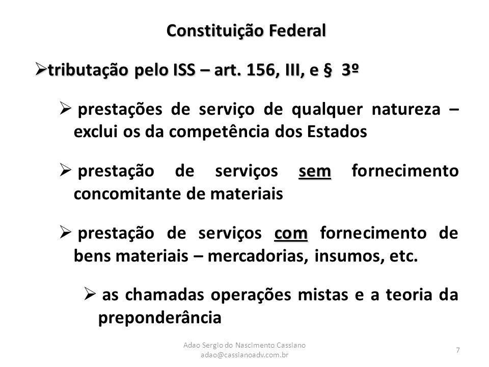 Adao Sergio do Nascimento Cassiano adao@cassianoadv.com.br 7 Constituição Federal  tributação pelo ISS – art. 156, III, e § 3º  prestações de serviç